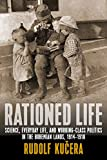 img - for Rationed Life: Science, Everyday Life, and Working-Class Politics in the Bohemian Lands, 1914   1918 book / textbook / text book