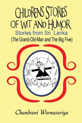 Download Children's Stories of Wit and Humor: Stories from Sri Lanka: (The Grand-Old-Man and The Big Five) ebook