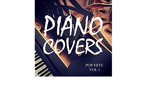 Piano Covers: Pop Hits Vol  1 by Piano Covers Club from I'm In