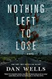Nothing Left to Lose: A Novel (John Cleaver) Hardcover – June 6, 2017 by Dan Wells