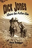 img - for Dick Jones: Where the Action Was book / textbook / text book