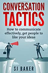 Conversation Tactics: How to Communicate Effectively Get People to like your ideas Paperback