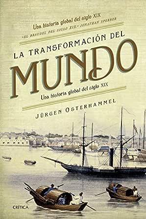 La transformación del mundo: Una historia global del siglo XIX ...