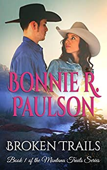 Broken Trails: A Clearwater County Romance (The Montana Trails Series Book 1) by [Paulson, Bonnie R.]