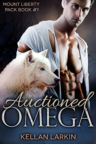 Auctioned Omega: M/M Mpreg Gay Paranormal Romance (Mount Liberty Pack Book 1) by [Larkin, Kellan]