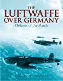 The Luftwaffe Over Germany: Defense of the Reich