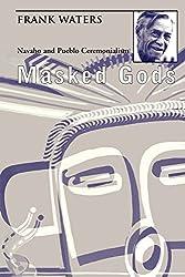 Masked Gods: Navaho & Pueblo Ceremonialism