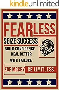 Fearless: Build Confidence, Deal Better With Failure, Seize Success - Be Limitless