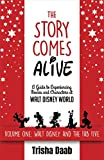 : The Story Comes Alive: A Guide to Experiencing Movies and Characters at Walt Disney World: Volume One: Walt and the Fab Five