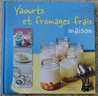 Yaourts et fromages frais maison par Cathy Ytak