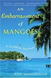 img - for An Embarrassment of Mangoes: A Caribbean Interlude by Vanderhoof, Ann (January 13, 2004) Hardcover book / textbook / text book