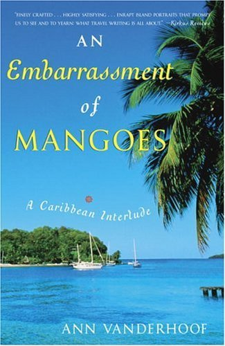 An Embarrassment of Mangoes: A Caribbean Interlude by Vanderhoof, Ann (January 13, 2004) Hardcover
