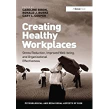 Creating Healthy Workplaces: Stress Reduction, Improved Well-being, and Organizational Effectiveness
