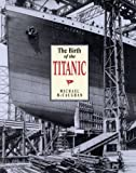The Birth of the Titanic, McCaughan, Michael, 0773518649