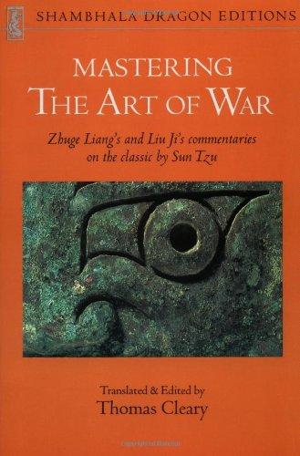 Mastering the Art of War: Zhuge Liang's and Liu Ji's Commentaries on the Classic by Sun Tzu (Shambhala Dragon Editions)