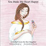 make her happy - You Make My Heart Happy: A Mother's Love For Her Daughter