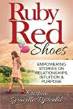 Ruby Red Shoes - Empowering Stories on Relationships, Intuition & Purpose