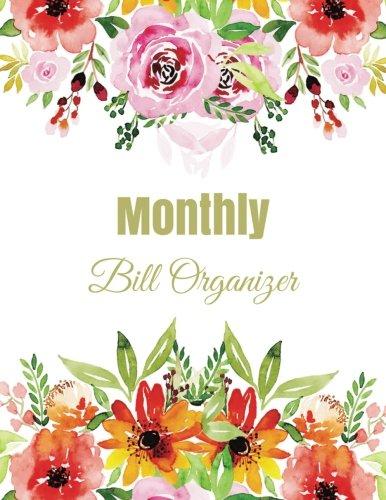 Monthly Bill Organizer: Floral Arranging Design Book With Calendar 2018-2019 Weekly Planner,Bill Planning, Financial Planning Journal Expense Tracker Tracker Budget Planner Book (Volume 6)