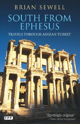 South From Ephesus: Travels Through Aegean Turkey (Tauris Parke Paperbacks)