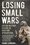 Book cover for Losing Small Wars: British Military Failure in Iraq and Afghanistan