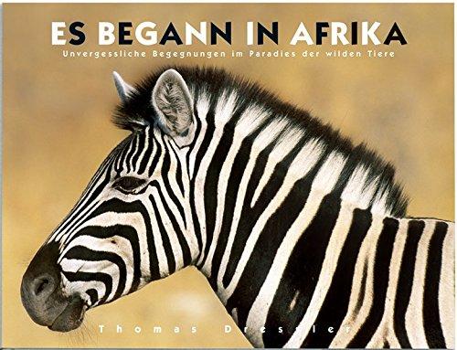 Es begann in Afrika: Unvergessliche Begegnungen im Paradies der wilden Tiere