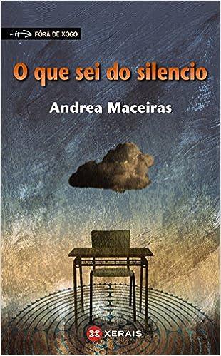 O que sei do silencio Infantil E Xuvenil - Fóra De Xogo: Amazon.es: Andrea Maceiras: Libros