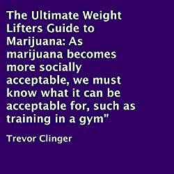 The Ultimate Weight Lifters Guide to Marijuana