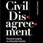 Civil Disagreement: Personal Integrity in a Pluralistic Society | Edward Langerak