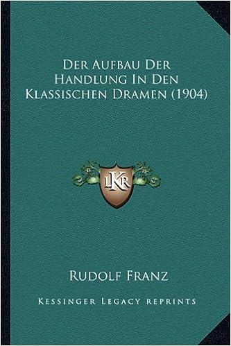 Book Der Aufbau Der Handlung in Den Klassischen Dramen (1904)