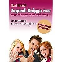 Jugend-Knigge 2100: Knigge für junge Leute und Berufseinsteiger - Vom ersten Eindruck bis zu modernen Umgangsformen