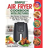 Simple Air Fryer Cookbook with Pictures: Easy Recipes for Beginners with Tips & Tricks to Fry, Grill, Roast, and Bake | Your
