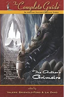 The Complete Guide To Writing Fantasy Volume The Authors Grimoire