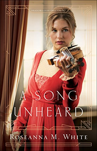 A Song Unheard (Shadows Over England Book #2) by [White, Roseanna M.]