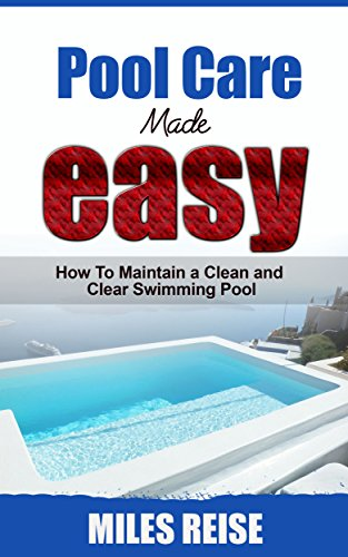 Amazon.com: Pool Care Made Easy: How to Maintain a Clean and Clear ...
