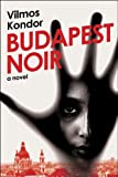 Front cover for the book Budapest Noir: A Novel by Vilmos Kondor