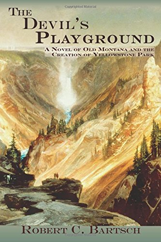 The Devil's Playground, A Novel of Old Montana and the Creation of Yellowstone Park
