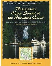 Dreamspeaker Cruising Guide Series: Vancouver, Howe Sound & the Sunshine Coast Revised: Including Princess Louisa Inlet & Jedediah Island, Volume 3
