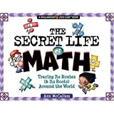 The Secret Life Of Math: Discover How (and Why) Numbers Have Survived From the Cave Dwellers to Us! (Williamson Kids Can! Series)