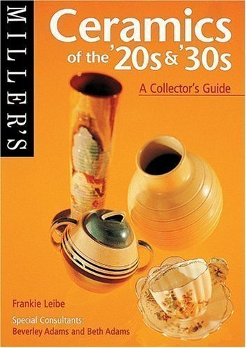 Miller's: Ceramics of the 20's & 30's: A Collector's Guide (Miller's Collector's Guides) by Liebe, Frankie, Leibe, Frankie, Frankie, Liebe published by Octopus Publishing Group (1999)