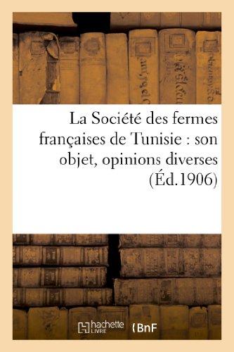 La Societe Des Fermes Francaises De Tunisie: Son Objet, Opinions Diverses Histoire French Edition