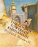 The Golden Towers of Khadamain, Donald Maxwell, 1449565166