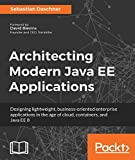 Read Online Architecting Modern Java EE Applications: Designing lightweight, business-oriented enterprise applications in the age of cloud, containers, and Java EE 8 PDF