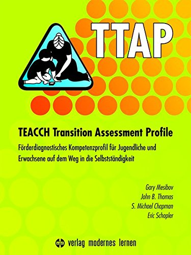 ttap-teacch-transition-assessment-profile-frderdiagnostisches-kompetenzprofil-fr-jugendliche-und-erwachsene-auf-dem-weg-in-die-selbststndigkeit