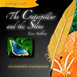 The Caterpillar and the Stone: a love storybook for not-quite grown-ups