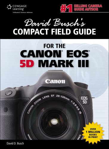 David Busch's Compact Field Guide for the Canon EOS 5D Mark III, 1st ed. (David Busch's Digital Photography Guides) ()
