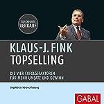 TopSelling: Die vier Erfolgsfaktoren für mehr Umsatz und Gewinn | Klaus-J. Fink