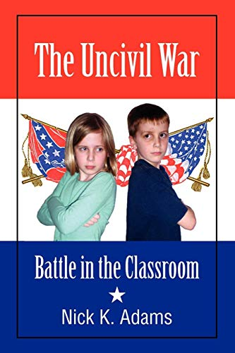 Book: The Uncivil War - Battle in the Classroom by Nick K. Adams