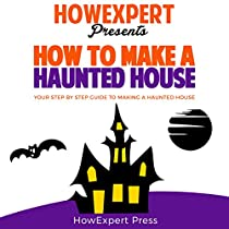 HOW TO MAKE A HAUNTED HOUSE: YOUR STEP-BY-STEP- GUIDE TO MAKING A HAUNTED HOUSE