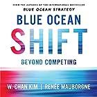 Blue Ocean Shift: Beyond Competing - Proven Steps to Inspire Confidence and Seize New Growth Hörbuch von Renee Mauborgne, W. Chan Kim Gesprochen von: Christian Steiner