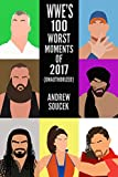 WWE's 100 Worst Moments of 2017 (Unauthorized)
